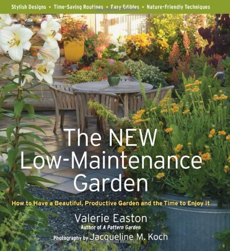 The New Low-Maintenance Garden: How to Have a Beautiful, Productive Garden and the Time to Enjoy It - Valerie Easton; Jacqueline Knox
