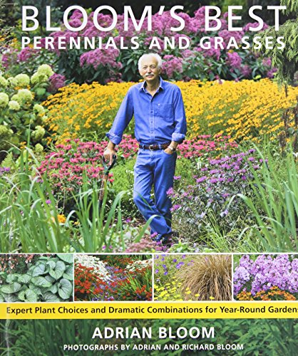 Bloom's Best Perennials and Grasses: Expert Plant Choices and Dramatic Combinations for Year-Round Gardens - Adrian Bloom