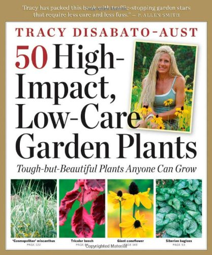 50 High-Impact, Low-Care Garden Plants - Tracy DiSabato-Aust