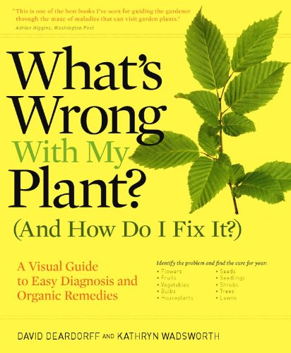 What's Wrong With My Plant? (And How Do I Fix It?): A Visual Guide to Easy Diagnosis and Organic Remedies (What's Wrong Series) - David Deardorff, Kathryn Wadsworth