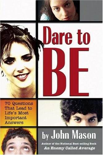 Dare To Be: 70 Questions That Lead To Lifes Important Answers - John L Mason