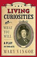 Living Curiosities or What You Will