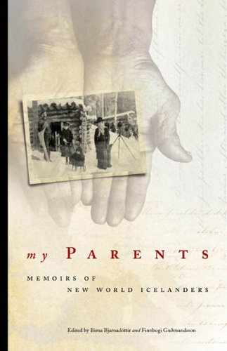 My Parents: Memoirs of New World Icelanders - Birna Bjarnadottir; Finnbogi Gudmundsson