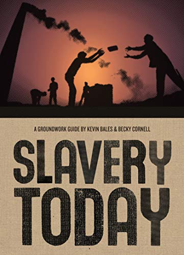 Slavery Today (Groundwork Guides) - Bales, Kevin; Cornell, Rebecca