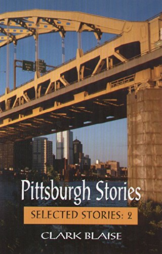 Pittsburgh Stories (Selected Stories) - Clark Blaise