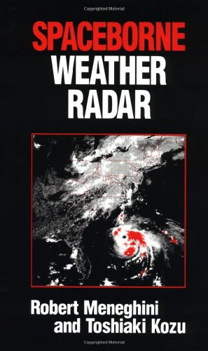 Spaceborne Weather Radar (Artech House Radar Library) - Robert Meneghini; R. Meneghini