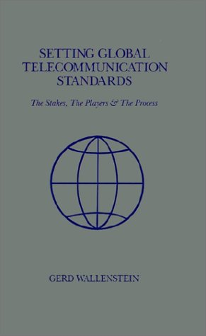 Setting Global Telecommunications Standards (Artech House Telecommunication Library) - Gerd D. Wallenstein