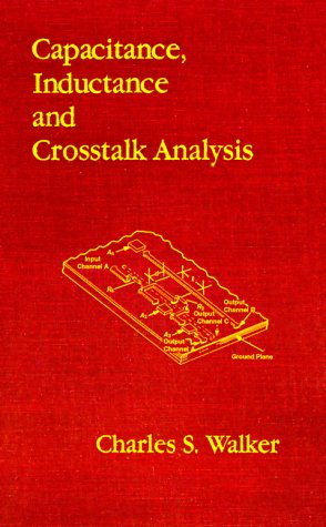 Capacitance, Inductance, and CrossTalk Analysis (Artech House Microwave Library) - Charles S. Walker