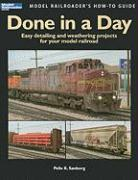 Done in a Day: Easy Detailing and Weathering Projects for Your Model Railroad
