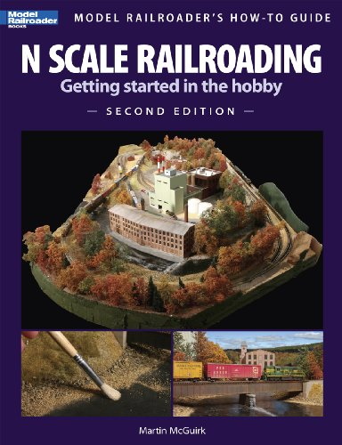 N Scale Railroading: Getting Started in the Hobby, Second Edition (Model Railroader's How-To Guides) - Martin McGuirk