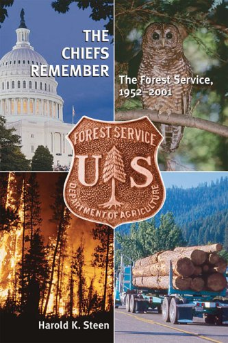 The Chiefs Remember: The Forest Service, 1952-2001 - Harold K. Steen
