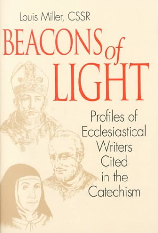 Beacons of Light: Profiles of Ecclesiastical Writers Cited in the Catechism - Louis G. Miller