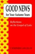 Good News for Your Autumn Years: Reflections on the Gospel of Luke