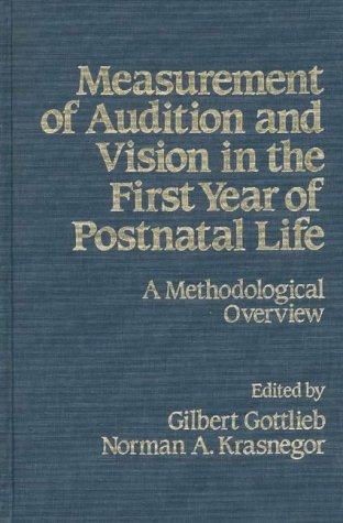 Measurement of Audition and Vision in the First Year of Postnatal Life: A Methodological Overview - Gilbert Gottlieb; Norman A. Krasnegor