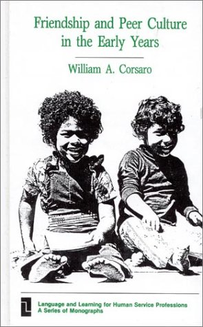 Friendship and Peer Culture in the Early Years: (Language and Learnig for Human Service Professions) - William A. PH.D. Corsaro