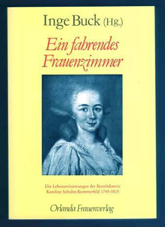 Ein fahrendes Frauenzimmer - Die Lebenserinnerungen der Komödiantin Karoline Schulze-Kummerfeld 1745-1815