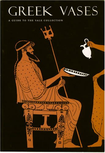 Greek Vases : A Guide to the Yale Collection - Susan B. Matheson