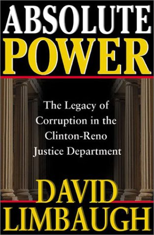 Absolute Power: The Legacy of Corruption in the Clinton-Reno Justice Department - David Limbaugh