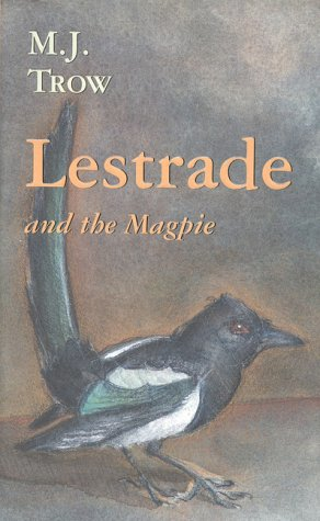 Lestrade and the Magpie (The Lestrade Mystery Series) - M. J. Trow
