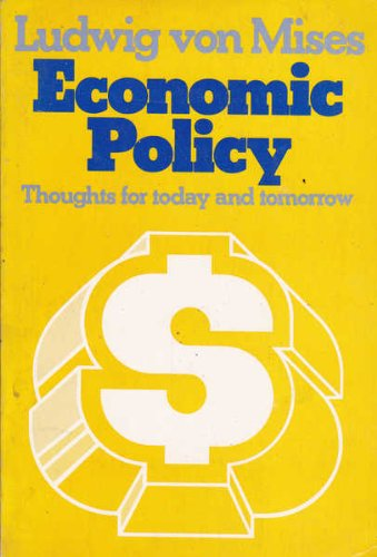 Economic Policy: Thoughts for Today and Tomorrow - Von Mises, Ludwig; Mises, Ludwig von