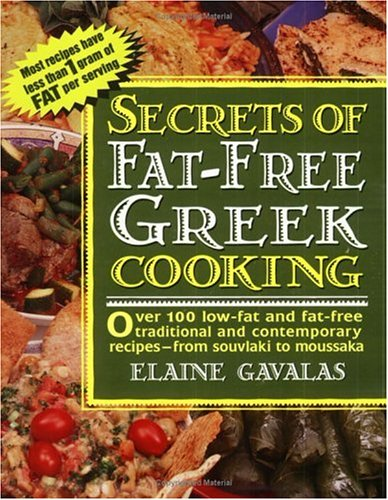 Secrets of Fat-free Greek Cooking: Over 100 Low-fat and Fat-free Traditional and Contemporary Recipes (Secrets of Fat-free Cooking) - Elaine Gavalas