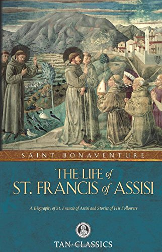 The Life of St. Francis of Assisi (Tan Classics) - St. Bonaventure St. Bonaventure