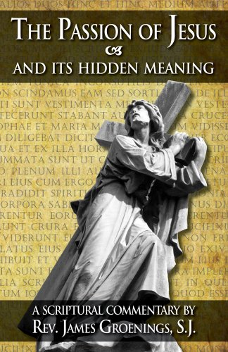 The Passion of Jesus and Its Hidden Meaning - Rev. Fr. James Groenings