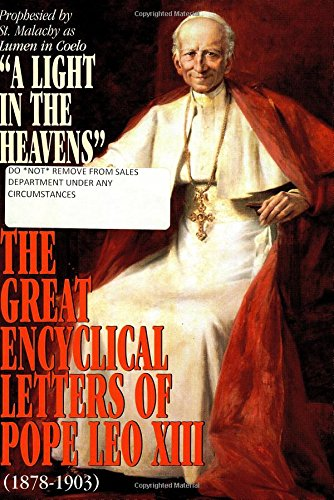The Great Encyclical Letters of Pope Leo Xiii, 1878-1903: Or a Light in the Heavens - Pope Leo XIII