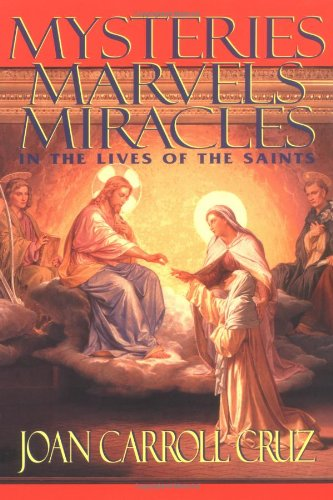 Mysteries, Marvels and Miracles: In the Lives of the Saints - Joan Carroll Cruz