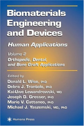 Biomaterials Engineering and Devices: Human Applications: Volume 2. Orthopedic, Dental, and Bone Graft Applications - Donald L. Wise; Debra J. Trantolo; Kai-Uwe Lewandrowski; Joseph D. Gresser; Mario V. Cattaneo
