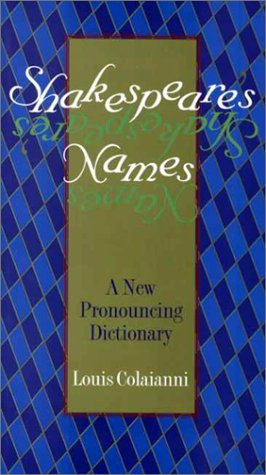 Shakespeare's Names : A New Pronouncing Dictionary - Louis Colaianni