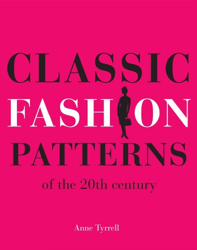 Classic Fashion Patterns of the 20th Century - Anne Tyrrell