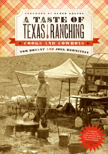A Taste of Texas Ranching: Cooks and Cowboys - Tom Bryant; Joel Bernstein; Elmer Kelton