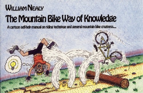 Mountain Bike Way of Knowledge: A cartoon self-help manual on riding technique and general mountain bike craziness . . . (Mountain Bike Book - William Nealy