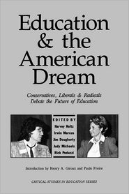 Education and the American Dream: Conservatives, Liberals and Radicals Debate the Future of Education