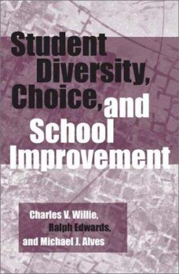 Student Diversity, Choice, and School Improvement - Charles V. Willie; Ralph J. Edwards; Michael J. Alves