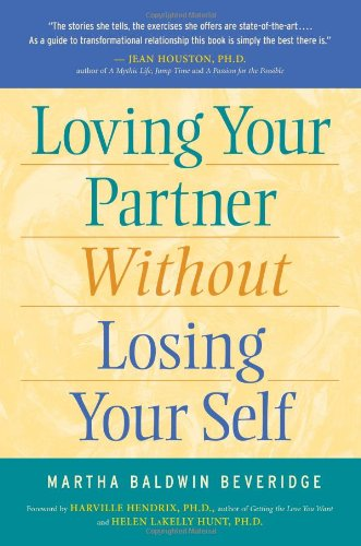 Loving Your Partner Without Losing Your Self - MSSW Martha Baldwin Beveridge, Martha Beveridge, Harville Hendrix, Helen Hunt