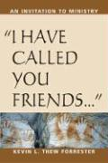 I Have Called You Friends: An Invitation to Ministry