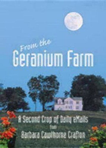 From the Geranium Farm: A Second Crop of Daily Emails - Barbara Cawthorne Crafton