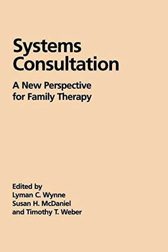 Systems Consultation: A New Perspective for Family Therapy (Guilford Family Therapy) - Lyman C. Wynne; Susan H. McDaniel PhD; Timothy T. Weber