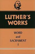 Luthers Works: Word and Sacrament I