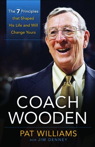 Coach Wooden: The 7 Principles That Shaped His Life and Will Change Yours - Pat Williams; James Denney