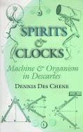 Spirits and Clocks: Machine and Organism in Descartes