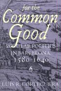 For the Common Good: Popular Politics in Barcelona, 1580-1640