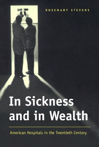 In Sickness and in Wealth: American Hospitals in the Twentieth Century - Rosemary Stevens