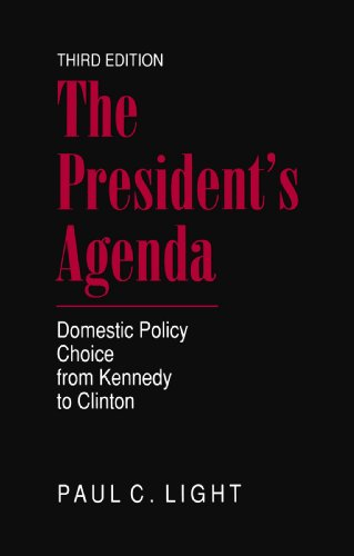 The President's Agenda: Domestic Policy Choice from Kennedy to Clinton - Paul Light