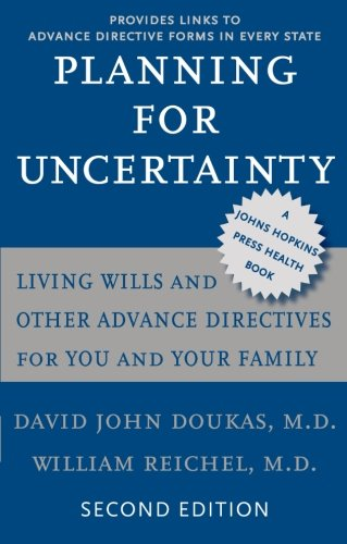 Planning for Uncertainty: Living Wills and Other Advance Directives for You and Your Family (A Johns Hopkins Press Health Book) - David John Doukas; William Reichel