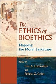 The Ethics of Bioethics: Mapping the Moral Landscape