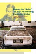 """Rewiring the """"Nation"""": The Place of Technology in American Studies"""