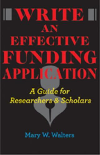 Write an Effective Funding Application : A Guide for Researchers and Scholars - Mary W. Walters